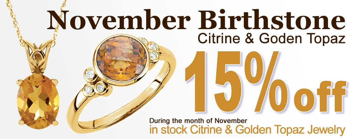 During the month of November, get 15% all in-stock Citrine and Golden Topaz jewelry.