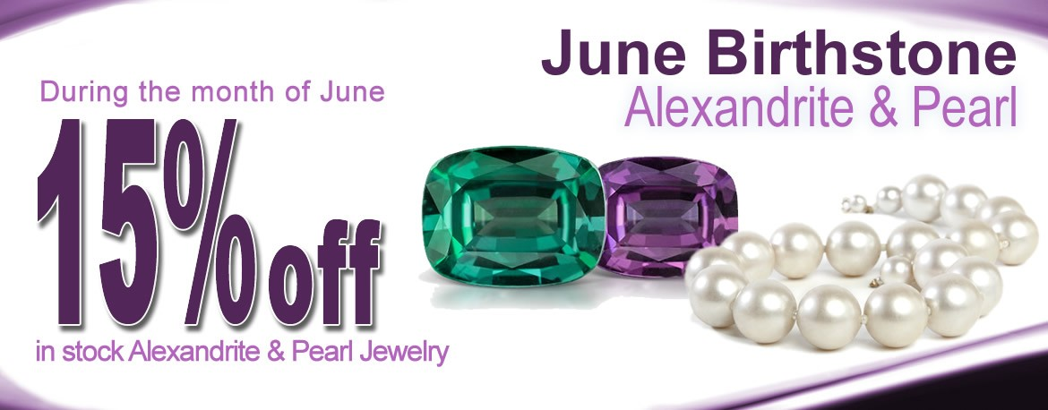 During the month of June, take 15% off all in-stock alexandrite and pearl jewelry.