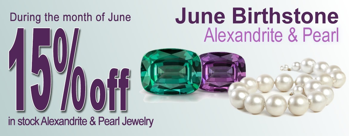 During the month of June take 15% off all in-stock Alexandrite and Pearl jewelry.