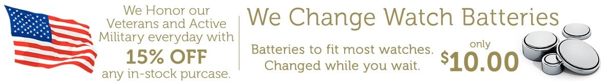 15% off everyday for Veterans and Active Duty Military plus We Change and Install Watch Batteries
